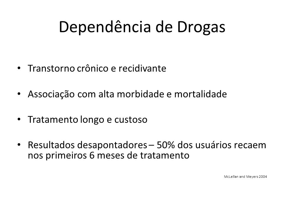 Dependência de Drogas Transtorno crônico e recidivante Associação com alta morbidade e mortalidade Tratamento longo e custoso Resultados desapontadore