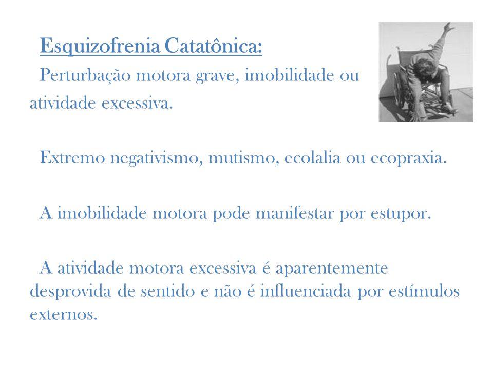 Esquizofrenia Catatônica: Perturbação motora grave, imobilidade ou atividade excessiva.
