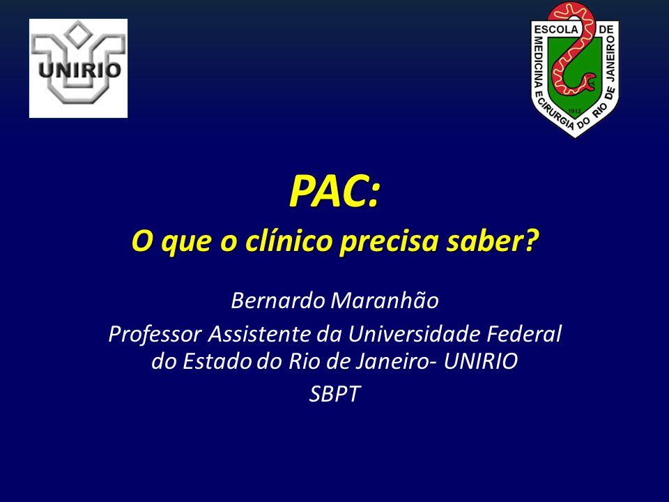 PAC: O que o clínico precisa saber? Bernardo Maranhão Professor Assistente da Universidade Federal do Estado do Rio de Janeiro- UNIRIO SBPT