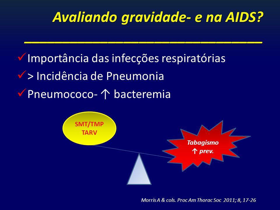 Importância das infecções respiratórias > Incidência de Pneumonia Pneumococo- bacteremia Avaliando gravidade- e na AIDS? _____________________________