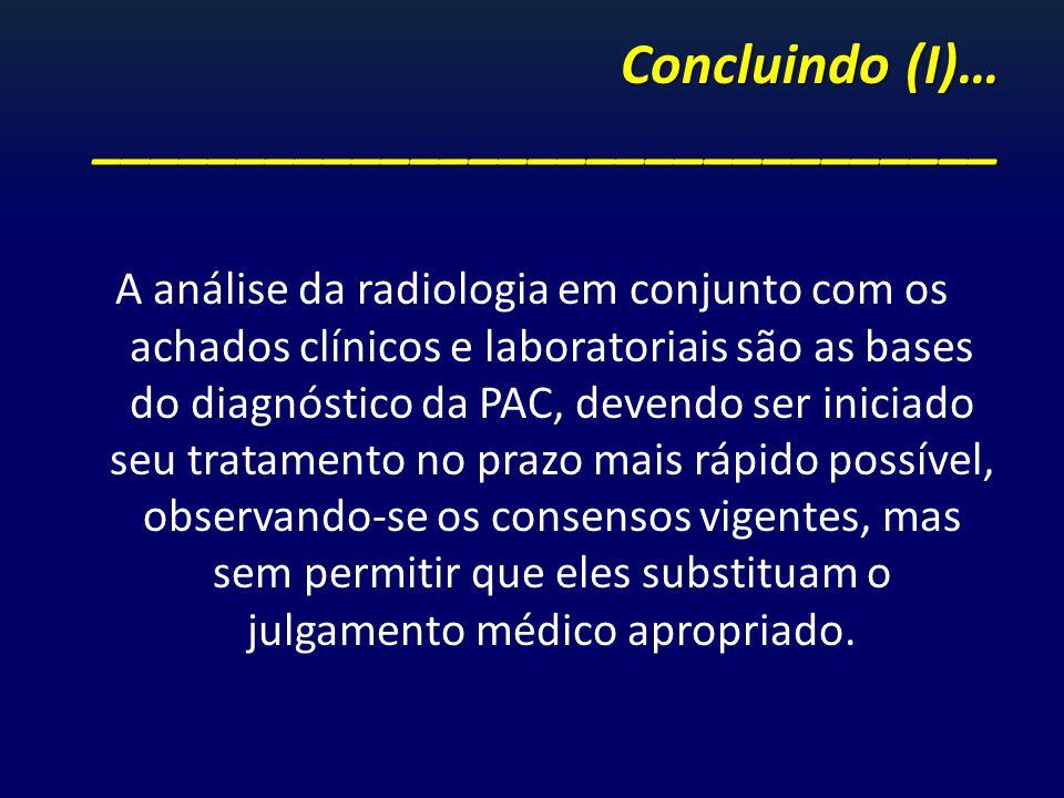 Concluindo (I)… _______________________________ A análise da radiologia em conjunto com os achados clínicos e laboratoriais são as bases do diagnóstic