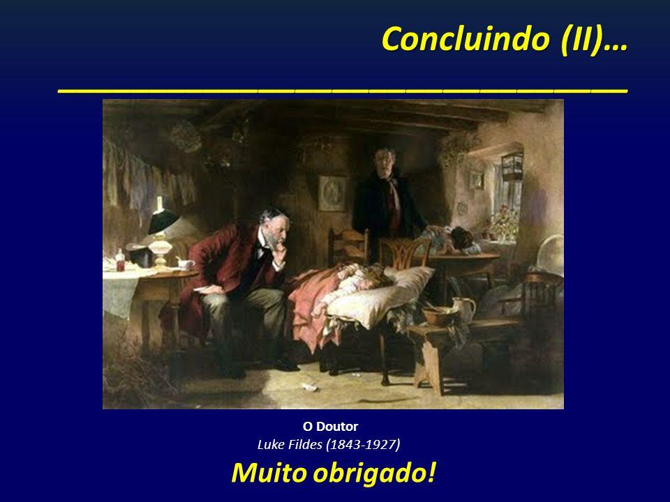Muito obrigado! O Doutor Luke Fildes (1843-1927) Concluindo (II)… _______________________________