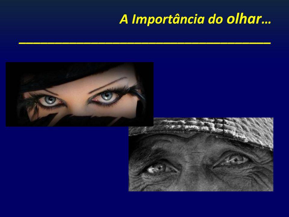 A Importância do olhar … ___________________________________