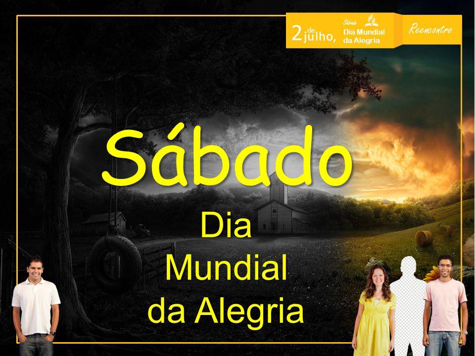 Reencontro Sábado Dia Mundial da Alegria 2 de j u l h o, Sábado Dia Mundial da Alegria