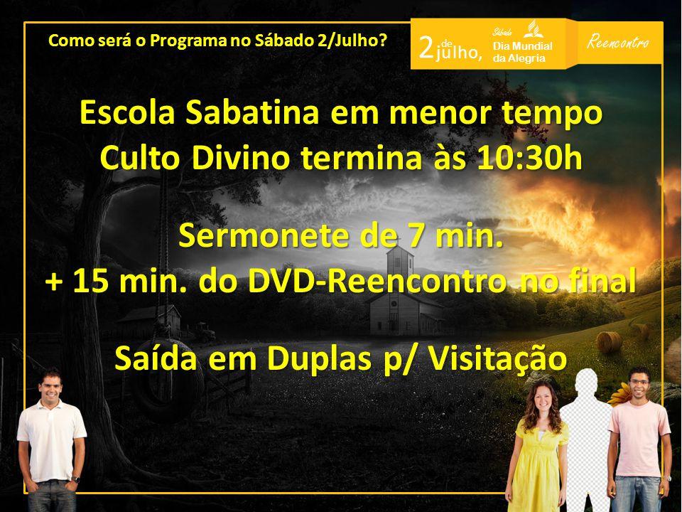 Reencontro Sábado Dia Mundial da Alegria 2 de j u l h o, Escola Sabatina em menor tempo Culto Divino termina às 10:30h Sermonete de 7 min. + 15 min. d
