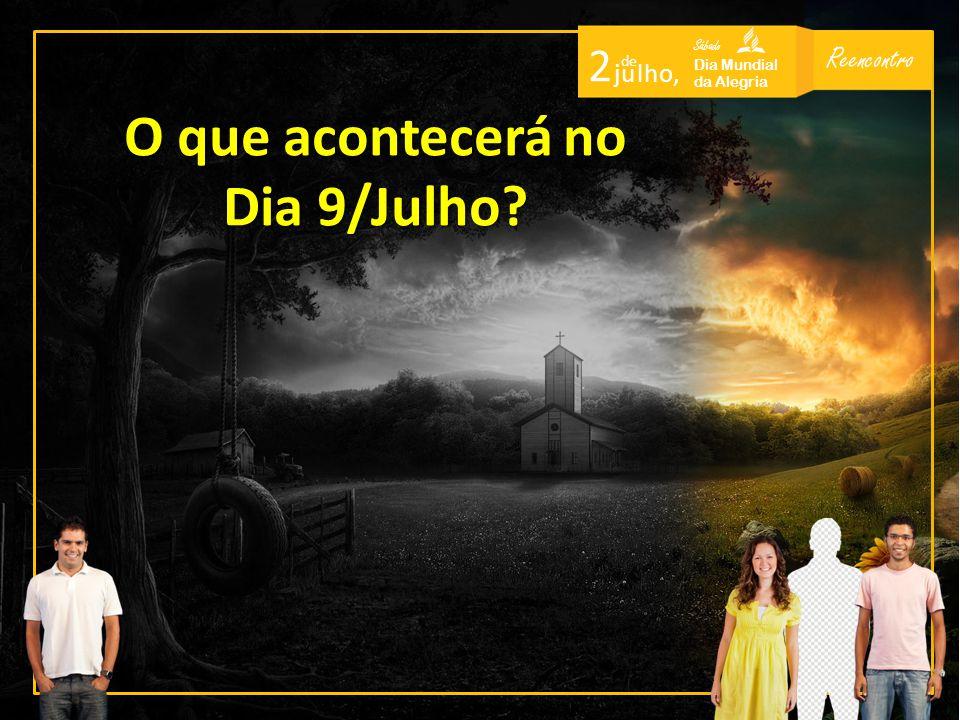 Reencontro Sábado Dia Mundial da Alegria 2 de j u l h o, O que acontecerá no Dia 9/Julho?