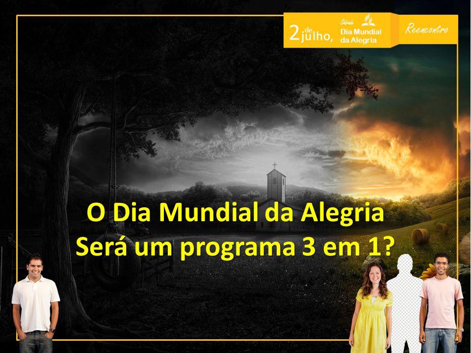 Reencontro Sábado Dia Mundial da Alegria 2 de j u l h o, O Dia Mundial da Alegria Será um programa 3 em 1?
