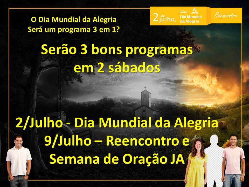 Reencontro Sábado Dia Mundial da Alegria 2 de j u l h o, Serão 3 bons programas em 2 sábados 2/Julho - Dia Mundial da Alegria 9/Julho – Reencontro e S
