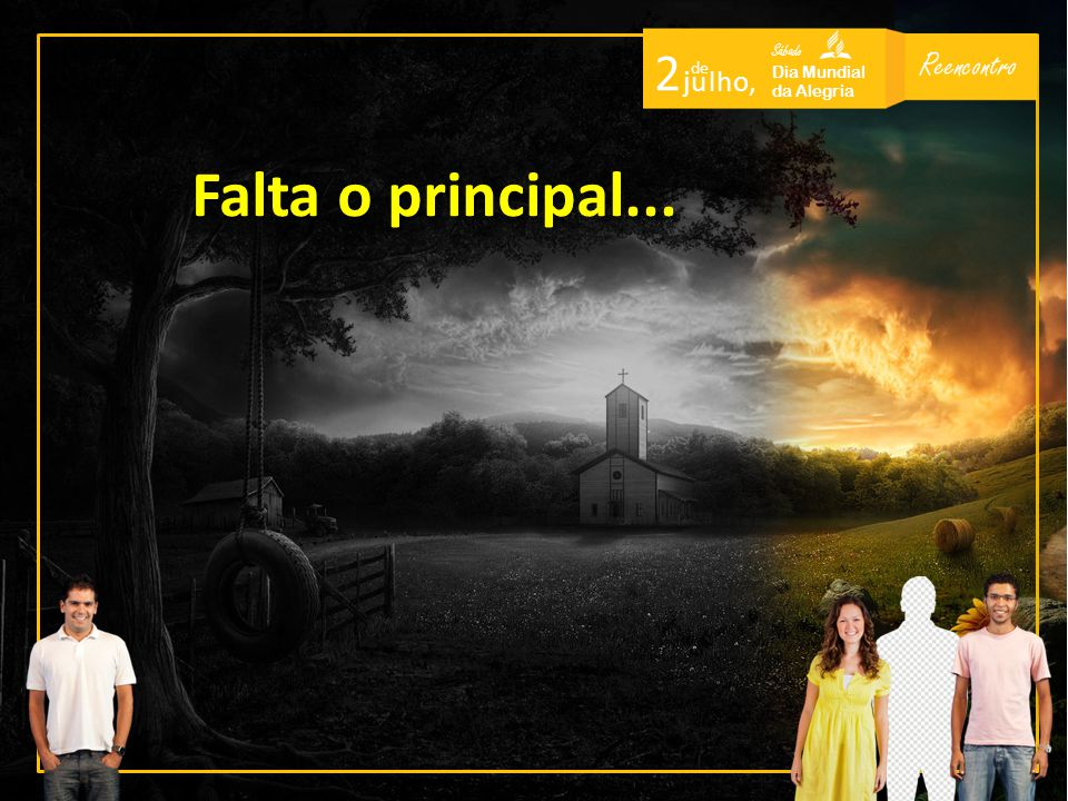 Reencontro Sábado Dia Mundial da Alegria 2 de j u l h o, Falta o principal...