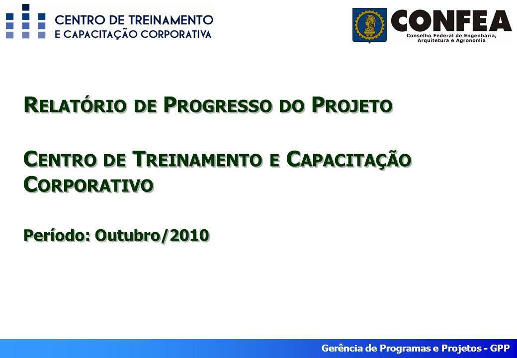 Gerência de Programas e Projetos - GPP R ELATÓRIO DE P ROGRESSO DO P ROJETO C ENTRO DE T REINAMENTO E C APACITAÇÃO C ORPORATIVO Período: Outubro/2010