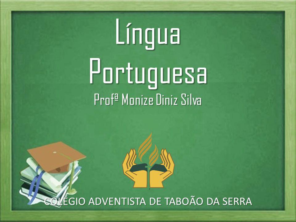 Língua Portuguesa Profª Monize Diniz Silva COLÉGIO ADVENTISTA DE TABOÃO DA SERRA