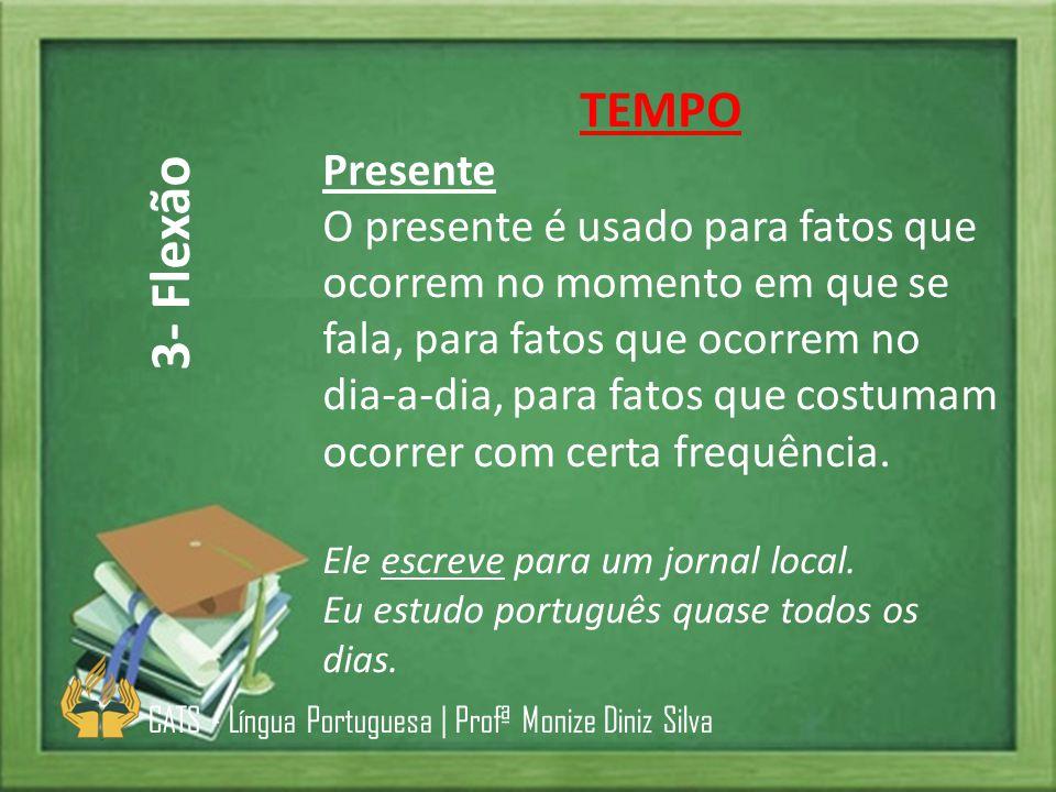 TEMPO Presente O presente é usado para fatos que ocorrem no momento em que se fala, para fatos que ocorrem no dia-a-dia, para fatos que costumam ocorr