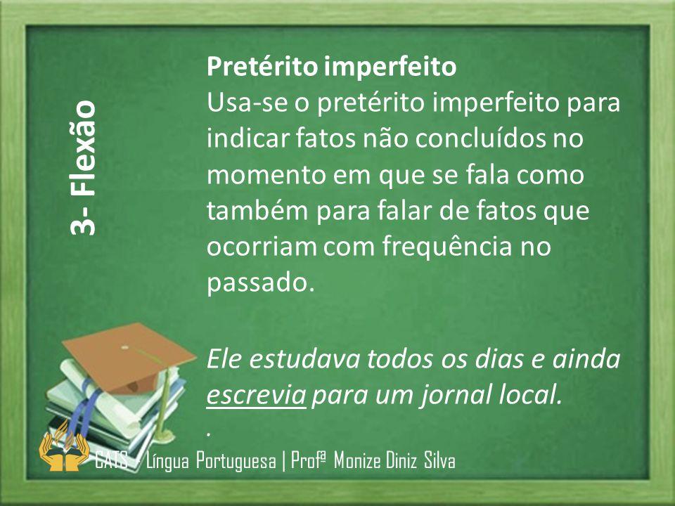 Pretérito imperfeito Usa-se o pretérito imperfeito para indicar fatos não concluídos no momento em que se fala como também para falar de fatos que oco