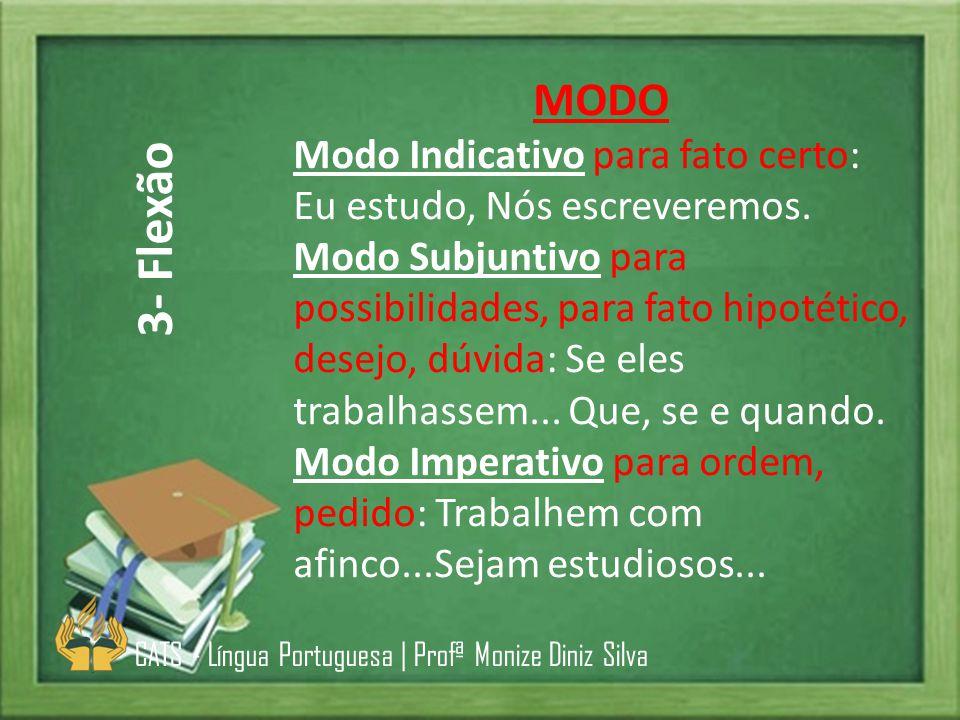 MODO Modo Indicativo para fato certo: Eu estudo, Nós escreveremos. Modo Subjuntivo para possibilidades, para fato hipotético, desejo, dúvida: Se eles