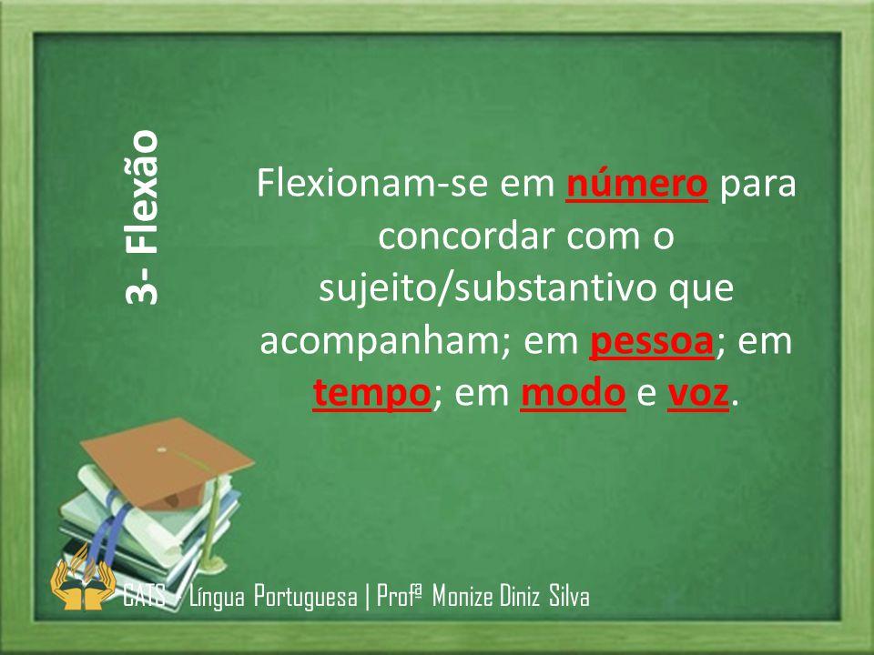 Flexionam-se em número para concordar com o sujeito/substantivo que acompanham; em pessoa; em tempo; em modo e voz. CATS - Língua Portuguesa | Profª M