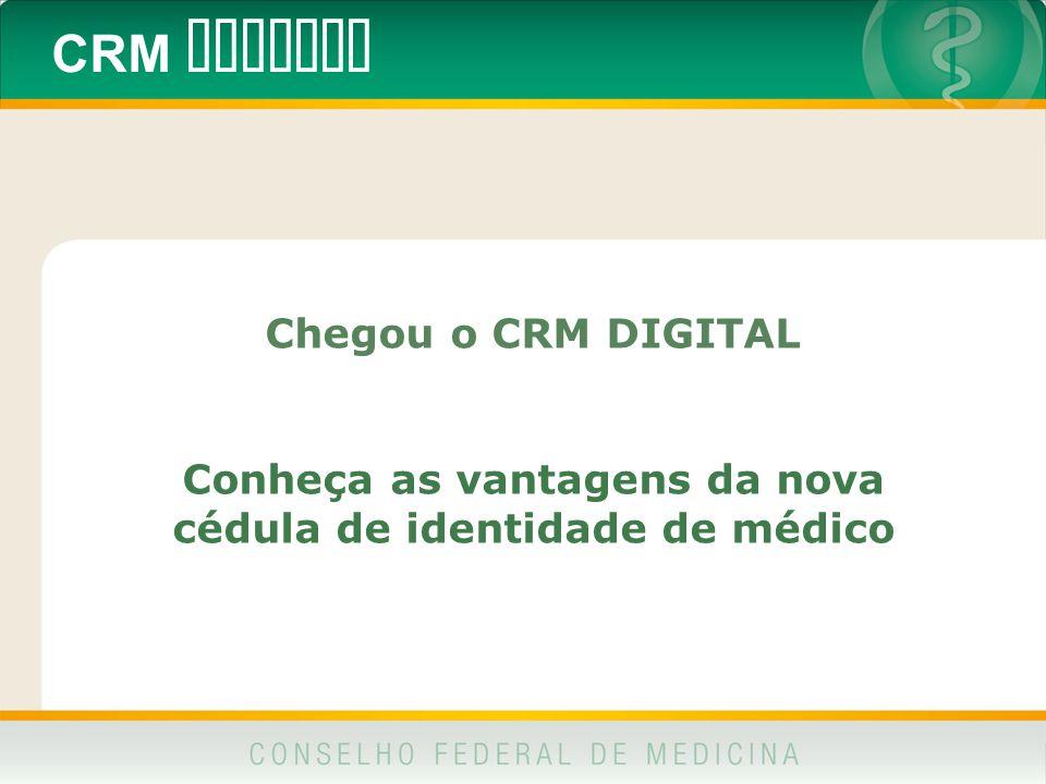 CRM DIGITAL Chegou o CRM DIGITAL Conheça as vantagens da nova cédula de identidade de médico