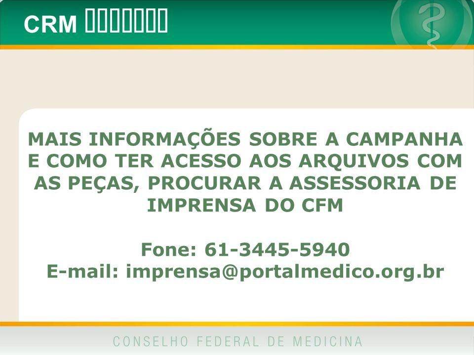 CRM DIGITAL MAIS INFORMAÇÕES SOBRE A CAMPANHA E COMO TER ACESSO AOS ARQUIVOS COM AS PEÇAS, PROCURAR A ASSESSORIA DE IMPRENSA DO CFM Fone: 61-3445-5940 E-mail: imprensa@portalmedico.org.br