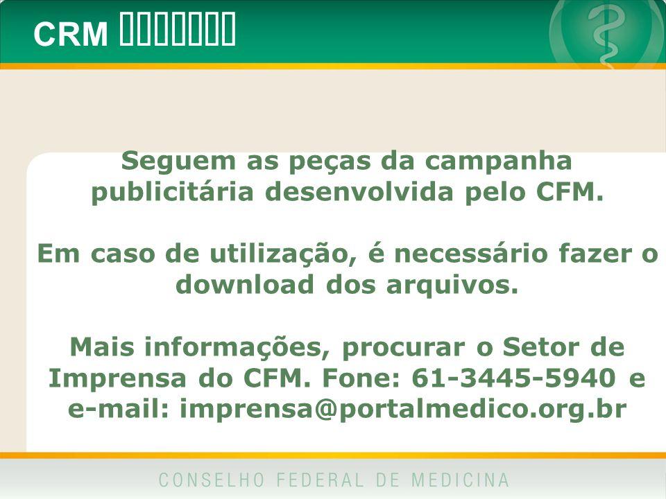 CRM DIGITAL Seguem as peças da campanha publicitária desenvolvida pelo CFM. Em caso de utilização, é necessário fazer o download dos arquivos. Mais in
