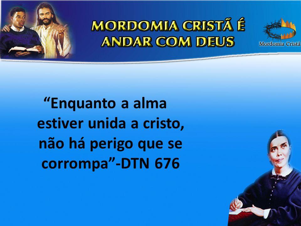 Enquanto a alma estiver unida a cristo, não há perigo que se corrompa-DTN 676