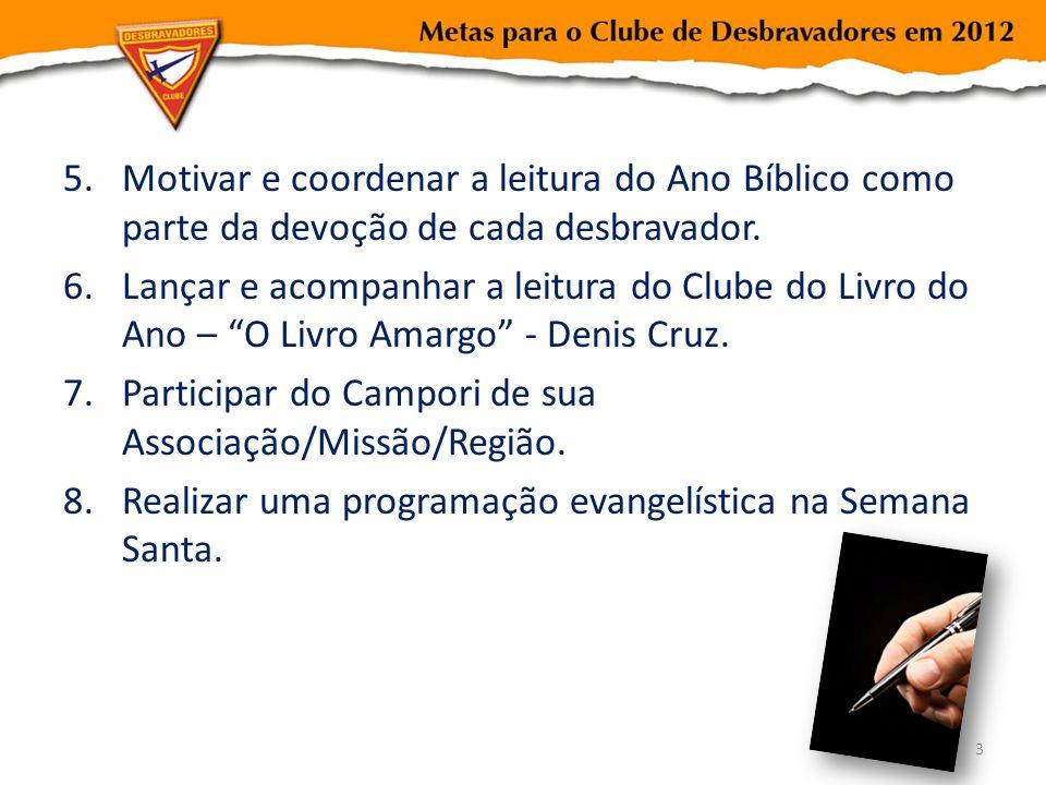 5.Motivar e coordenar a leitura do Ano Bíblico como parte da devoção de cada desbravador. 6.Lançar e acompanhar a leitura do Clube do Livro do Ano – O