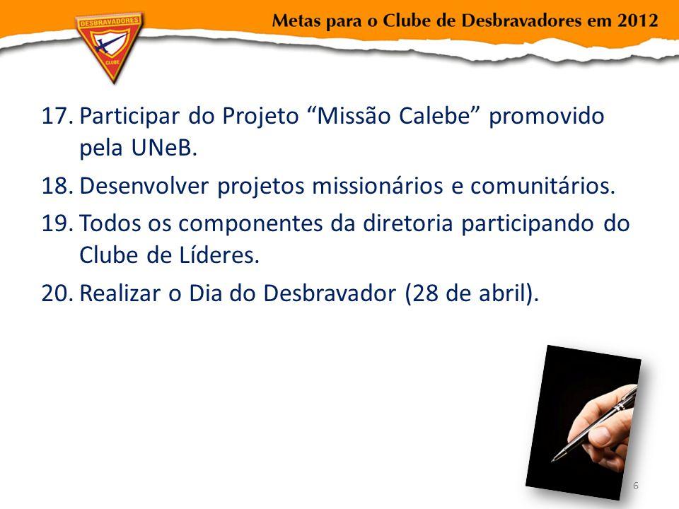 17.Participar do Projeto Missão Calebe promovido pela UNeB. 18.Desenvolver projetos missionários e comunitários. 19.Todos os componentes da diretoria