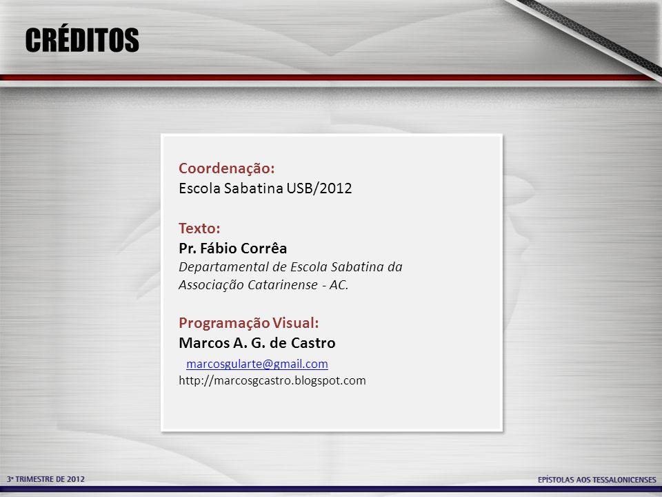 CRÉDITOS Coordenação: Escola Sabatina USB/2012 Texto: Pr. Fábio Corrêa Departamental de Escola Sabatina da Associação Catarinense - AC. Programação Vi