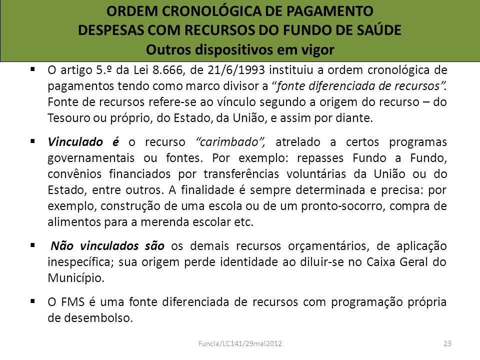 ORDEM CRONOLÓGICA DE PAGAMENTO DESPESAS COM RECURSOS DO FUNDO DE SAÚDE Outros dispositivos em vigor O artigo 5.º da Lei 8.666, de 21/6/1993 instituiu