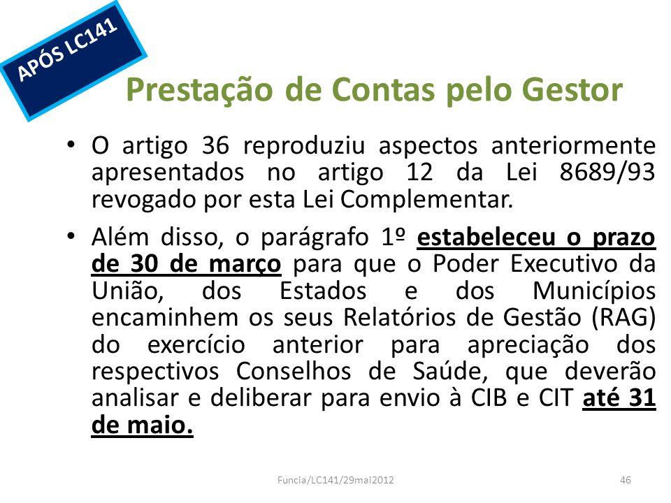 Prestação de Contas pelo Gestor O artigo 36 reproduziu aspectos anteriormente apresentados no artigo 12 da Lei 8689/93 revogado por esta Lei Complemen