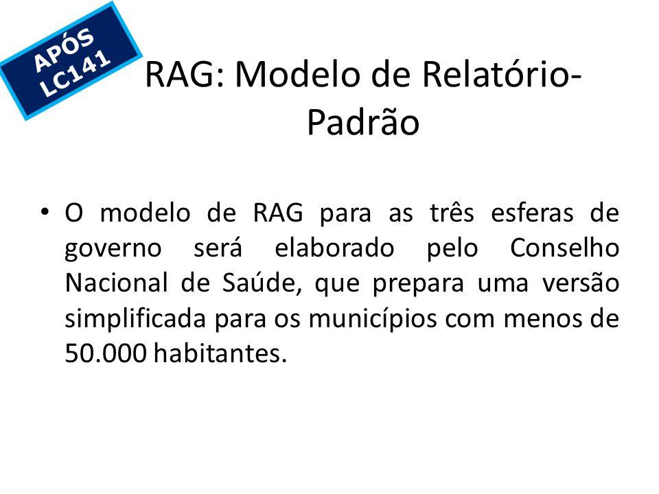 RAG: Modelo de Relatório- Padrão O modelo de RAG para as três esferas de governo será elaborado pelo Conselho Nacional de Saúde, que prepara uma versã