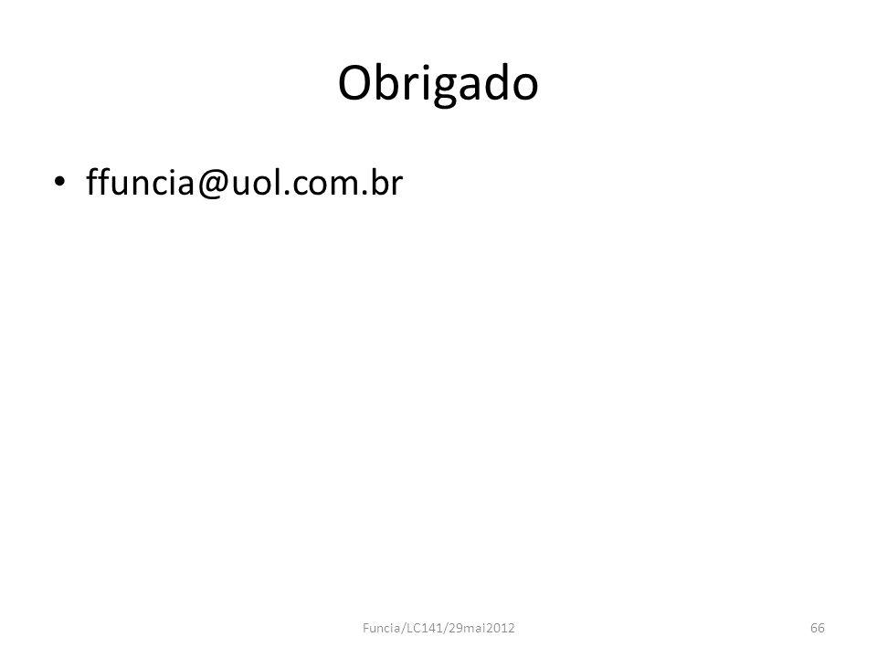 Obrigado ffuncia@uol.com.br Funcia/LC141/29mai201266