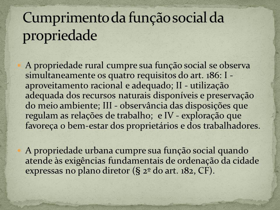 A propriedade rural cumpre sua função social se observa simultaneamente os quatro requisitos do art. 186: I - aproveitamento racional e adequado; II -