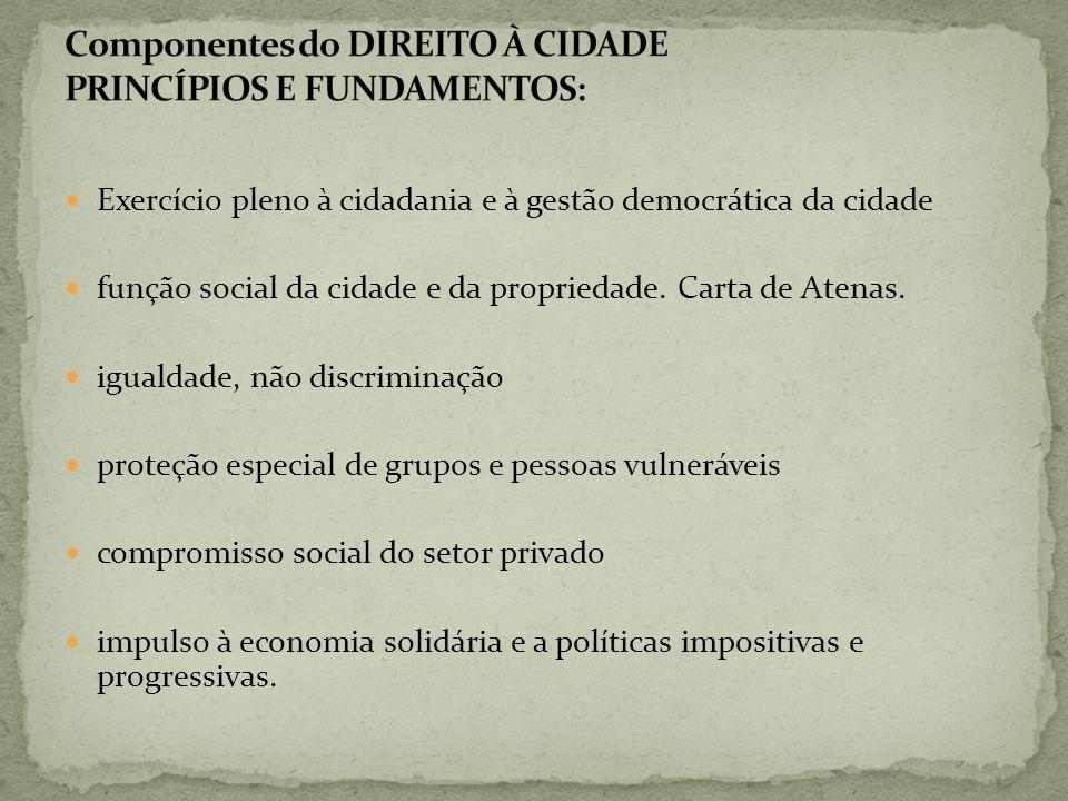 Exercício pleno à cidadania e à gestão democrática da cidade função social da cidade e da propriedade. Carta de Atenas. igualdade, não discriminação p