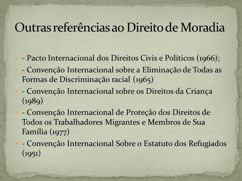 - Pacto Internacional dos Direitos Civis e Políticos (1966); - Convenção Internacional sobre a Eliminação de Todas as Formas de Discriminação racial (