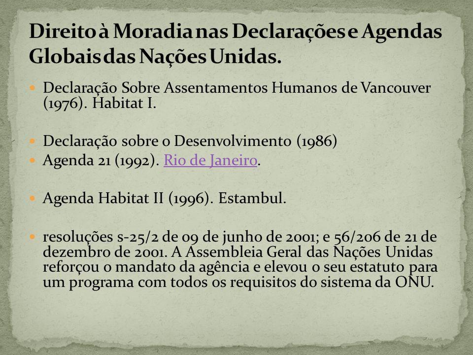Declaração Sobre Assentamentos Humanos de Vancouver (1976). Habitat I. Declaração sobre o Desenvolvimento (1986) Agenda 21 (1992). Rio de Janeiro.Rio