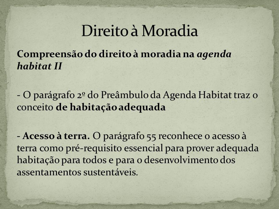 Compreensão do direito à moradia na agenda habitat II - O parágrafo 2º do Preâmbulo da Agenda Habitat traz o conceito de habitação adequada - Acesso à