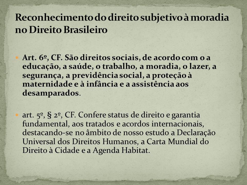 Art. 6º, CF. São direitos sociais, de acordo com o a educação, a saúde, o trabalho, a moradia, o lazer, a segurança, a previdência social, a proteção