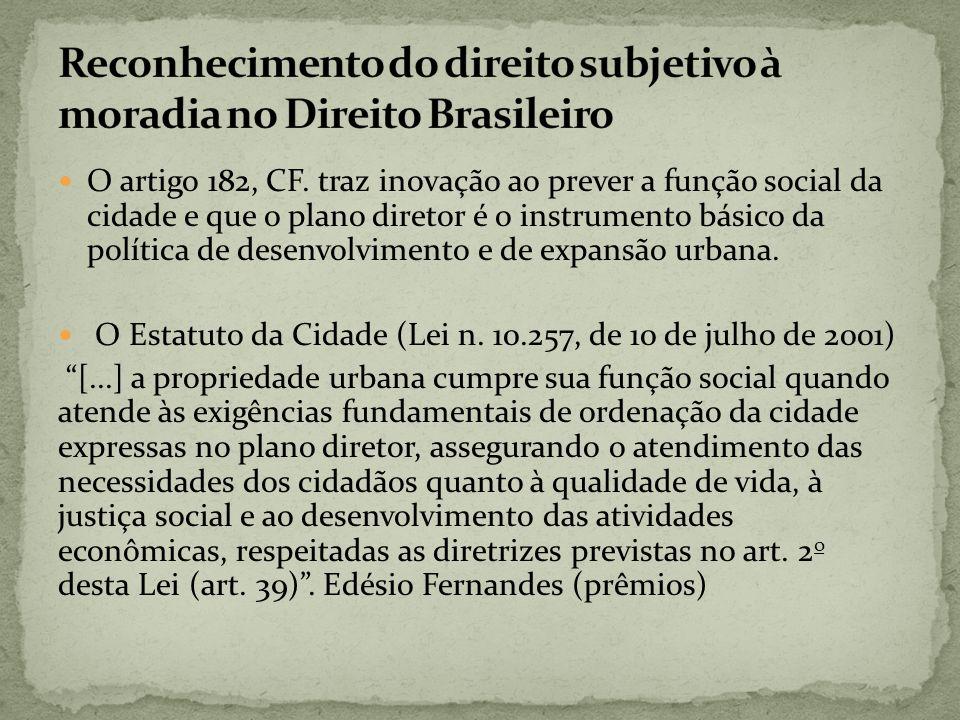 O artigo 182, CF. traz inovação ao prever a função social da cidade e que o plano diretor é o instrumento básico da política de desenvolvimento e de e