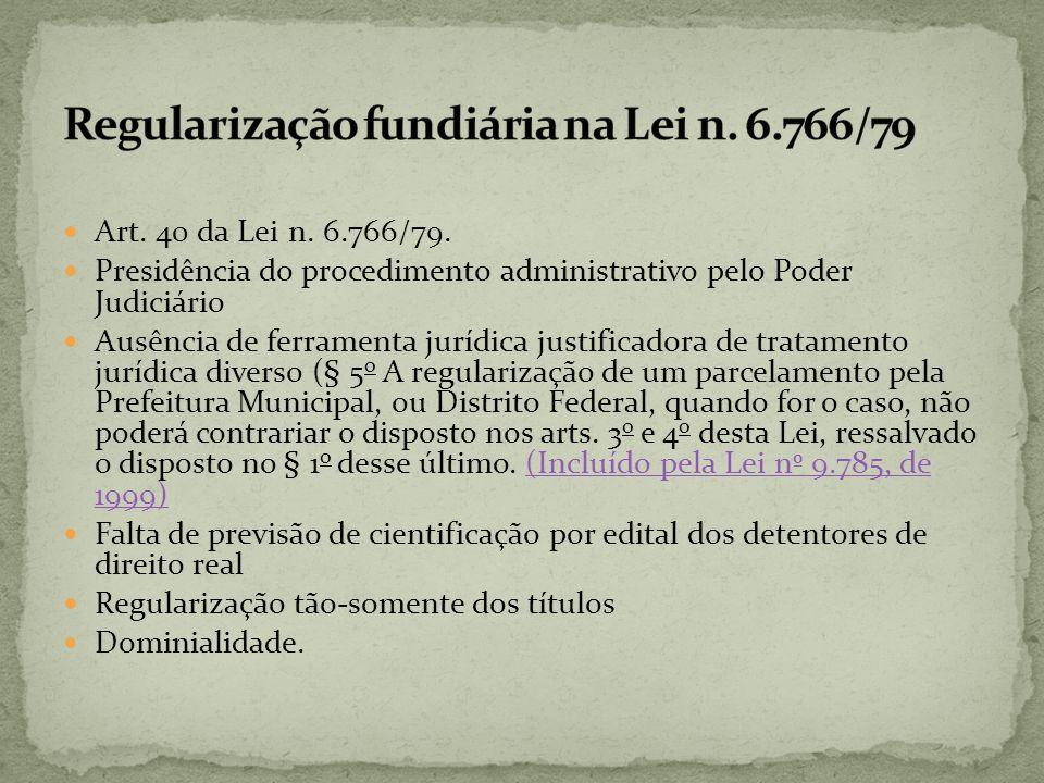 Art. 40 da Lei n. 6.766/79. Presidência do procedimento administrativo pelo Poder Judiciário Ausência de ferramenta jurídica justificadora de tratamen