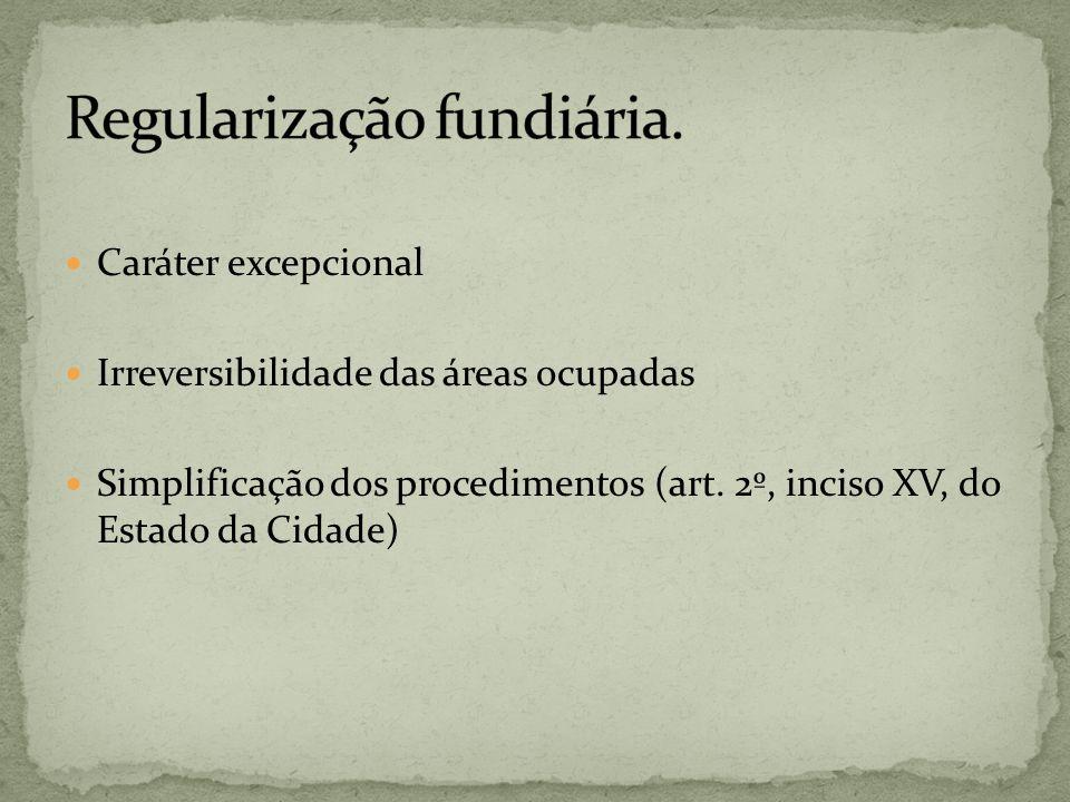 Caráter excepcional Irreversibilidade das áreas ocupadas Simplificação dos procedimentos (art. 2º, inciso XV, do Estado da Cidade)