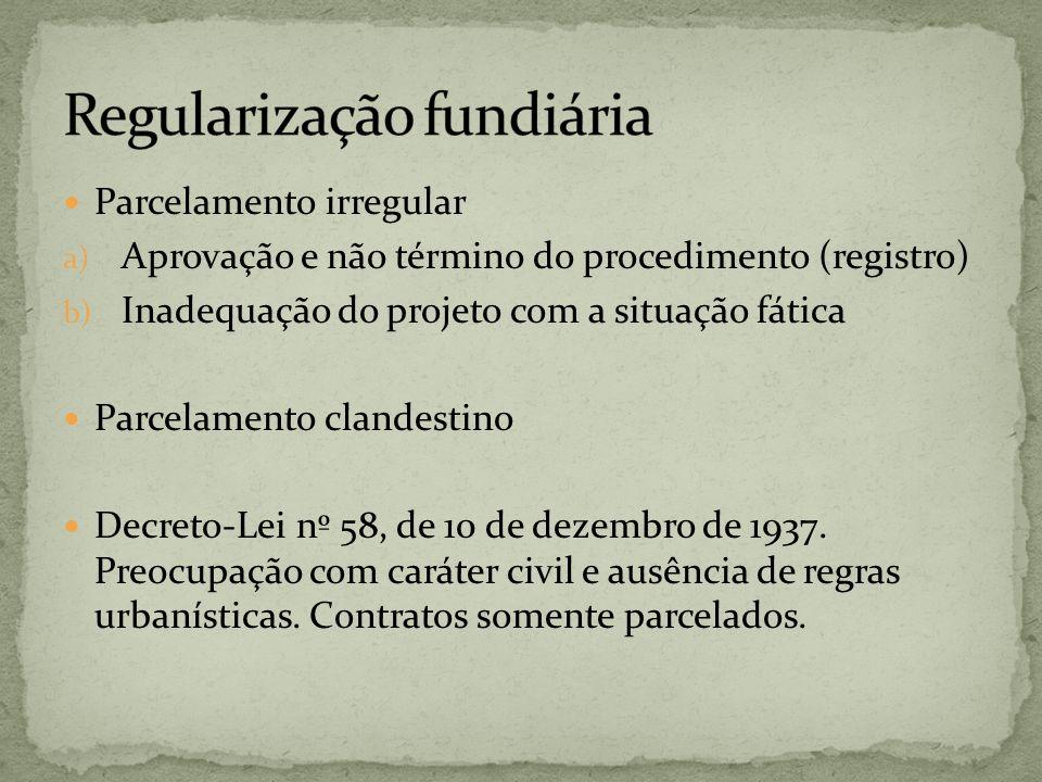 Parcelamento irregular a) Aprovação e não término do procedimento (registro) b) Inadequação do projeto com a situação fática Parcelamento clandestino