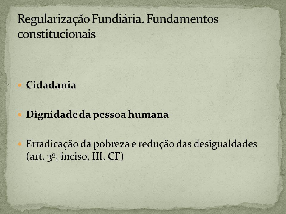 Cidadania Dignidade da pessoa humana Erradicação da pobreza e redução das desigualdades (art. 3º, inciso, III, CF)