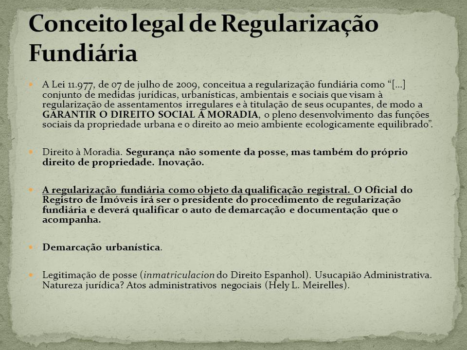 A Lei 11.977, de 07 de julho de 2009, conceitua a regularização fundiária como [...] conjunto de medidas jurídicas, urbanísticas, ambientais e sociais