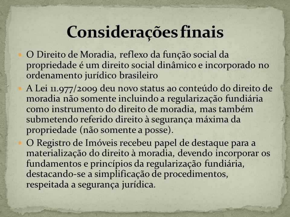 O Direito de Moradia, reflexo da função social da propriedade é um direito social dinâmico e incorporado no ordenamento jurídico brasileiro A Lei 11.9