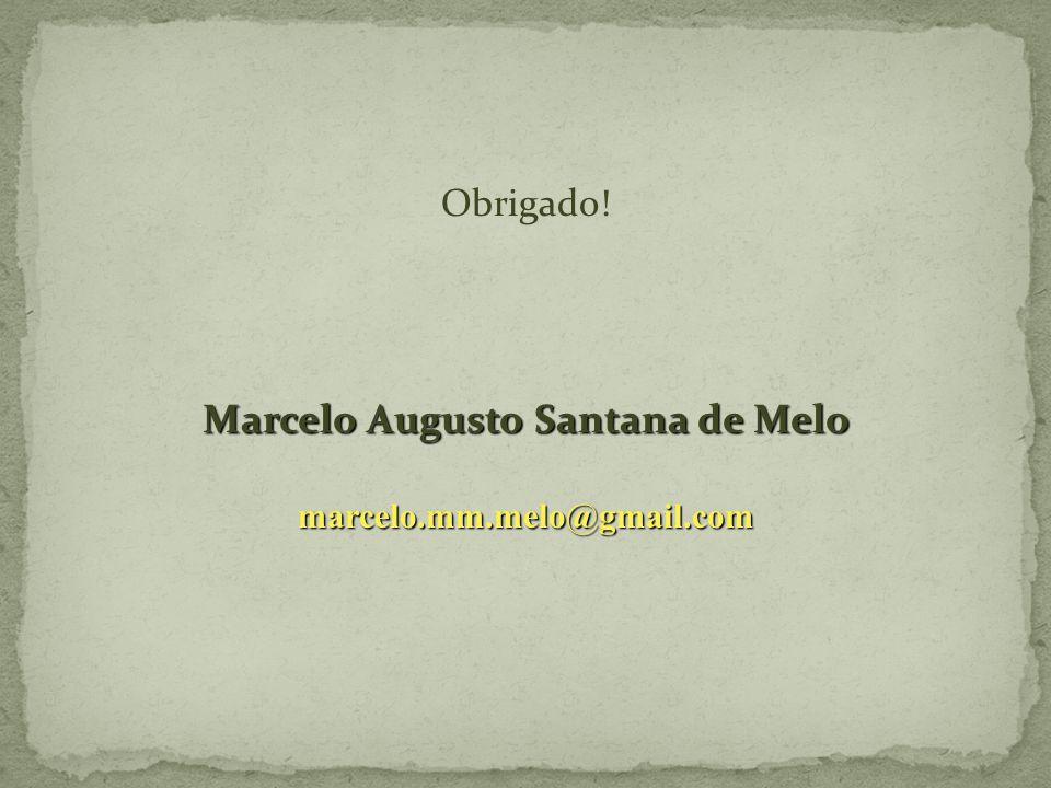 Obrigado! Marcelo Augusto Santana de Melo marcelo.mm.melo@gmail.com