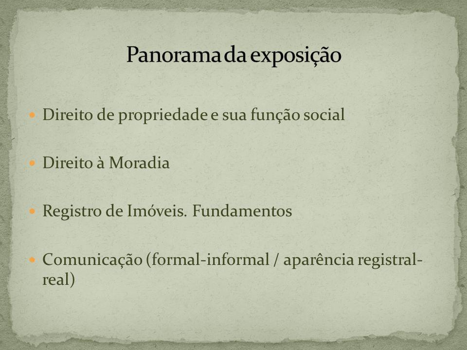 Direito de propriedade e sua função social Direito à Moradia Registro de Imóveis. Fundamentos Comunicação (formal-informal / aparência registral- real