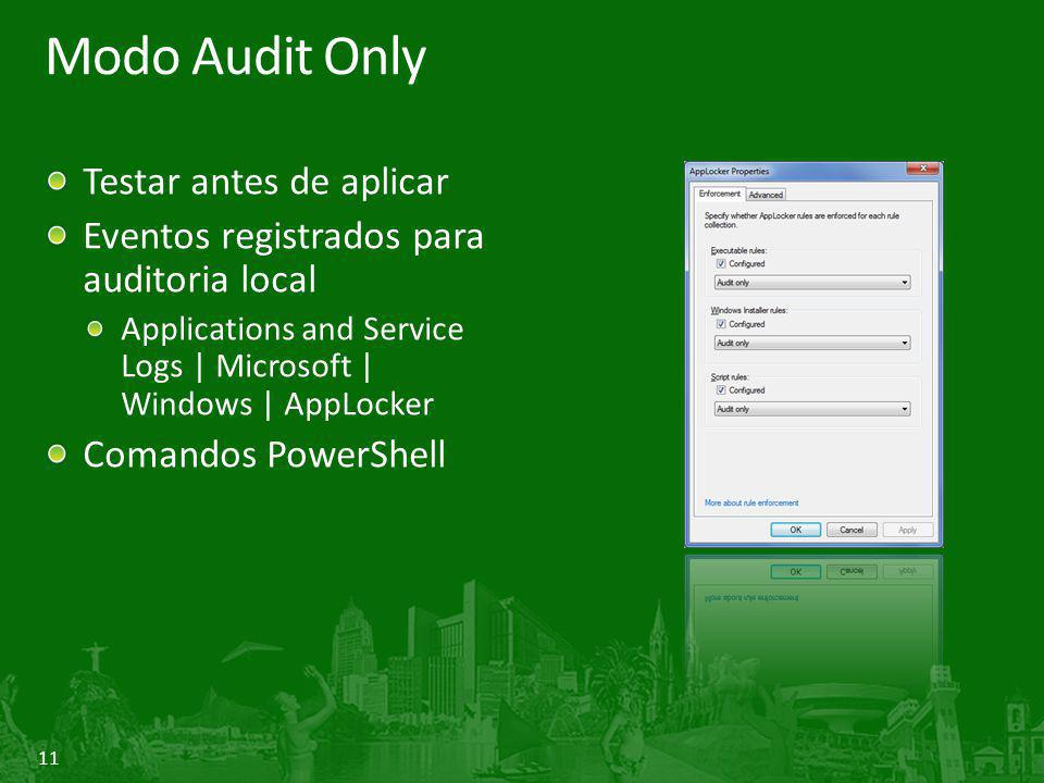 11 Modo Audit Only Testar antes de aplicar Eventos registrados para auditoria local Applications and Service Logs | Microsoft | Windows | AppLocker Comandos PowerShell