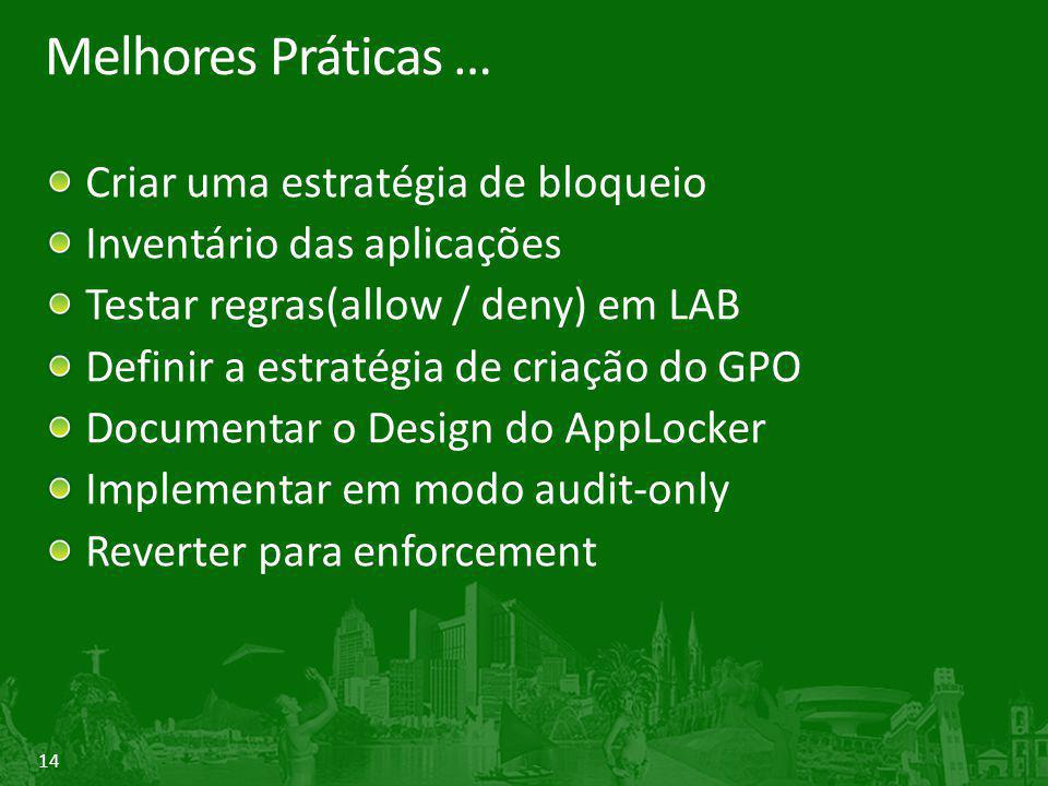 14 Melhores Práticas … Criar uma estratégia de bloqueio Inventário das aplicações Testar regras(allow / deny) em LAB Definir a estratégia de criação do GPO Documentar o Design do AppLocker Implementar em modo audit-only Reverter para enforcement