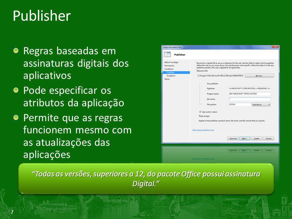 7 Publisher Regras baseadas em assinaturas digitais dos aplicativos Pode especificar os atributos da aplicação Permite que as regras funcionem mesmo com as atualizações das aplicações Todas as versões, superiores a 12, do pacote Office possui assinatura Digital.