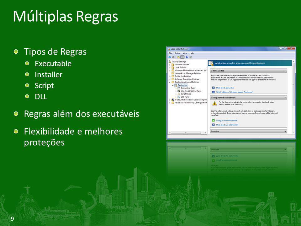 9 Múltiplas Regras Tipos de Regras Executable Installer Script DLL Regras além dos executáveis Flexibilidade e melhores proteções