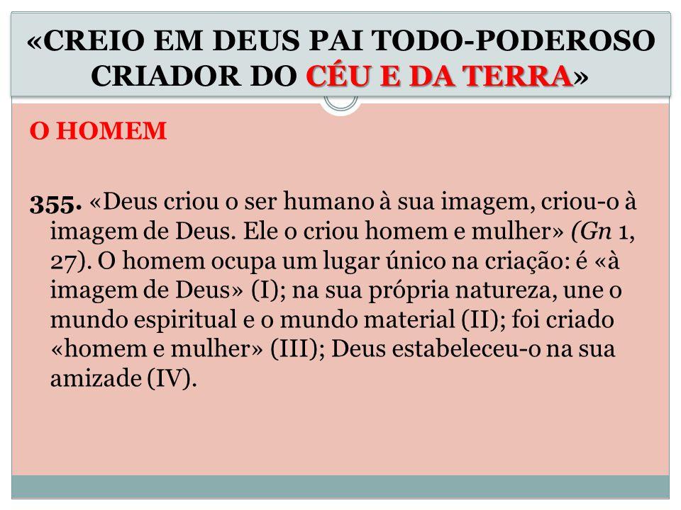 O HOMEM 355.«Deus criou o ser humano à sua imagem, criou-o à imagem de Deus.